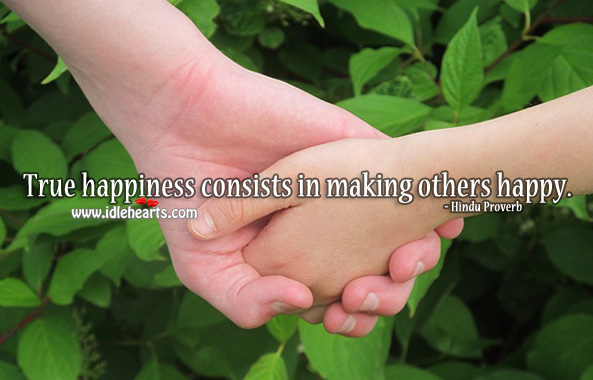 True happiness consists in making others happy. Hindu Proverbs Image