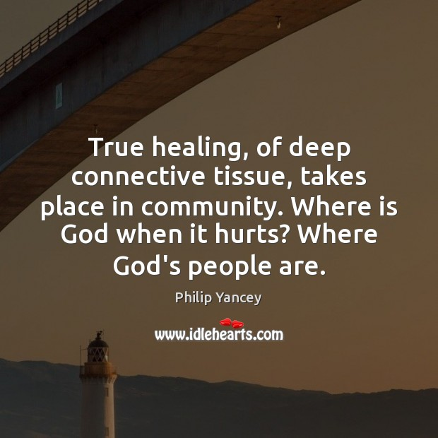 Image, True healing, of deep connective tissue, takes place in community. Where is