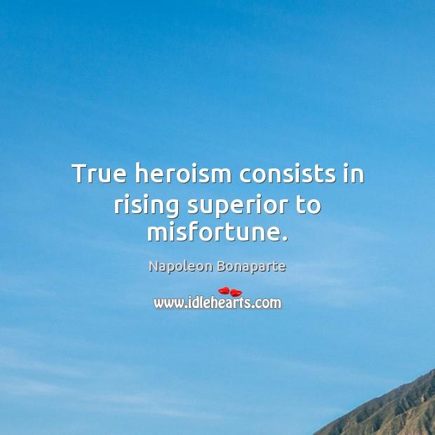 True heroism consists in rising superior to misfortune. Image