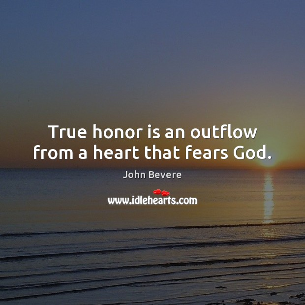 True honor is an outflow from a heart that fears God. Image