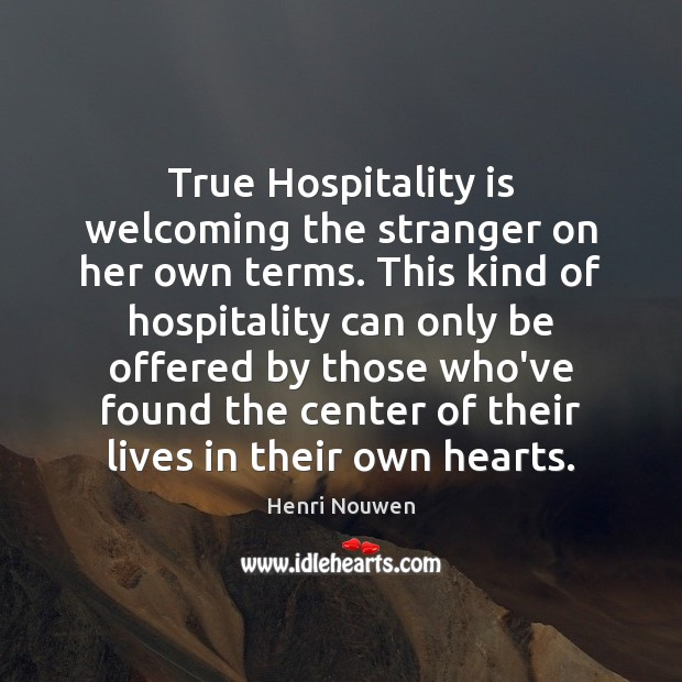 Image, True Hospitality is welcoming the stranger on her own terms. This kind