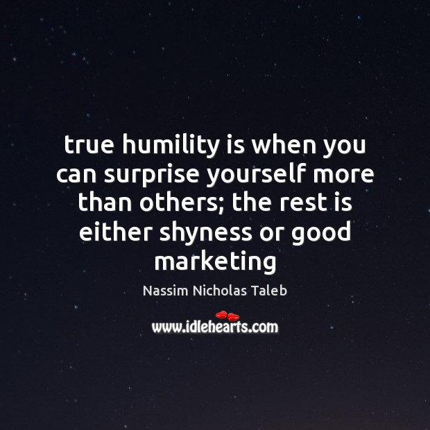 Image, True humility is when you can surprise yourself more than others; the