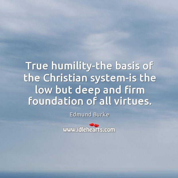 Image, True humility-the basis of the Christian system-is the low but deep and