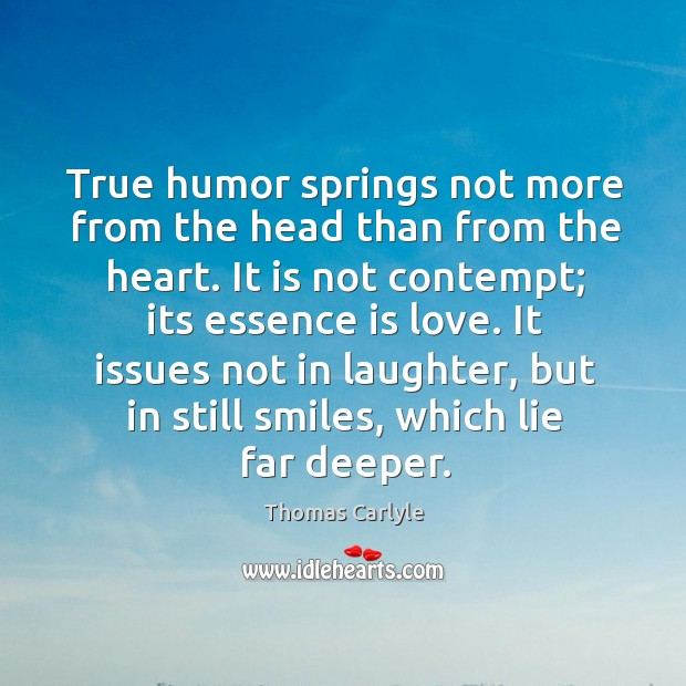 True humor springs not more from the head than from the heart. Image
