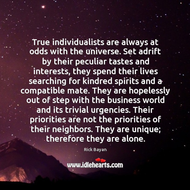 True individualists are always at odds with the universe. Set adrift by Image