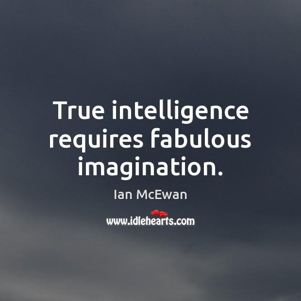 True intelligence requires fabulous imagination. Image