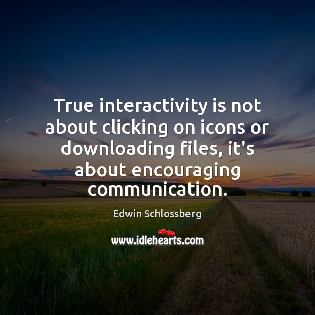 Image, True interactivity is not about clicking on icons or downloading files, it's