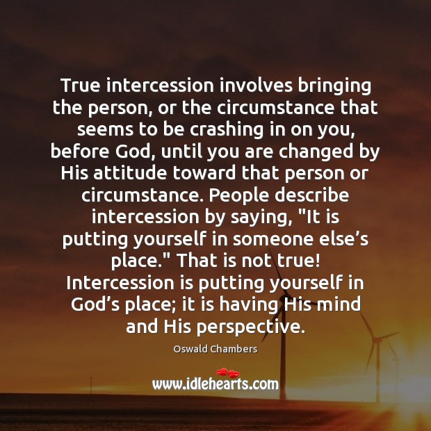 True intercession involves bringing the person, or the circumstance that seems to Image