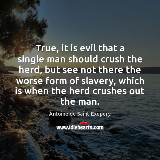True, it is evil that a single man should crush the herd, Image
