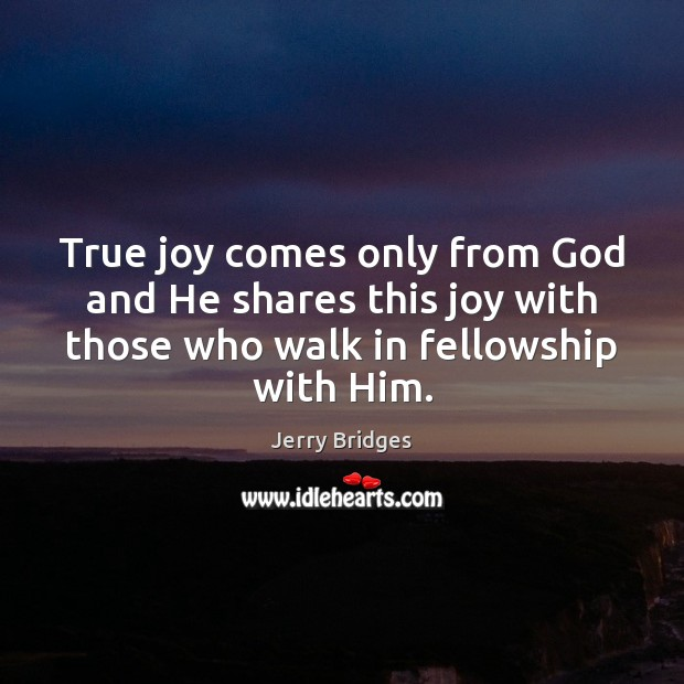 True joy comes only from God and He shares this joy with Jerry Bridges Picture Quote