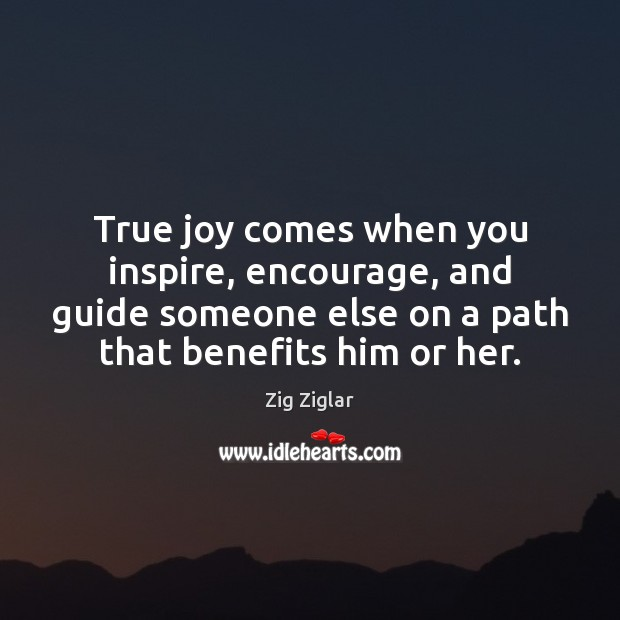 True joy comes when you inspire, encourage, and guide someone else on True Joy Quotes Image