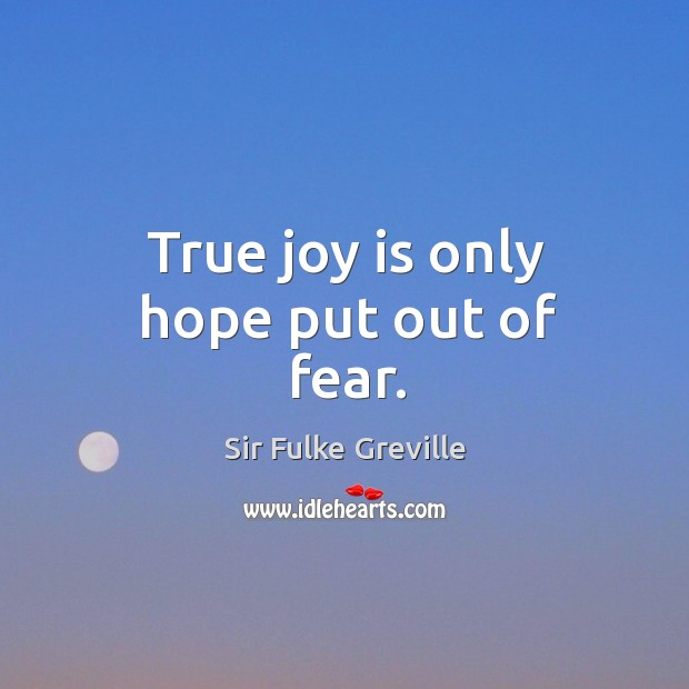True joy is only hope put out of fear. True Joy Quotes Image