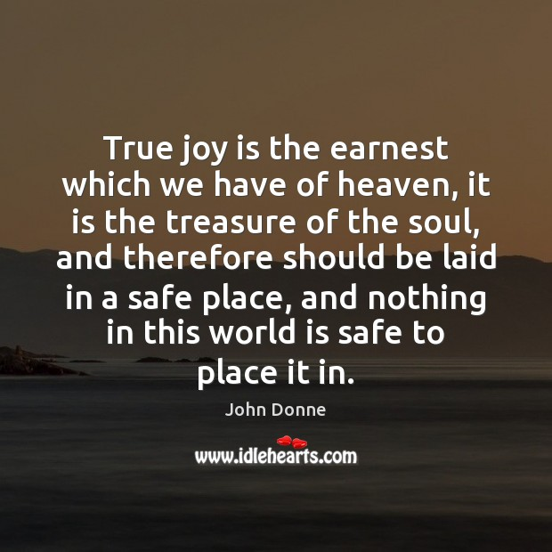 True joy is the earnest which we have of heaven, it is True Joy Quotes Image