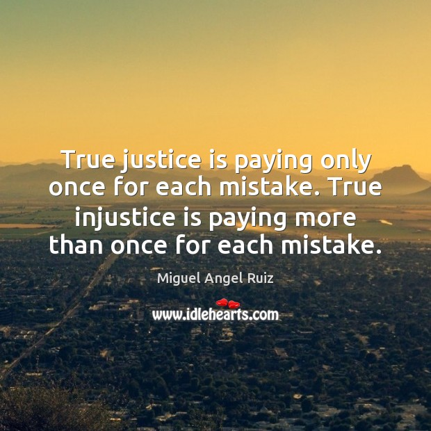 True justice is paying only once for each mistake. True injustice is Justice Quotes Image
