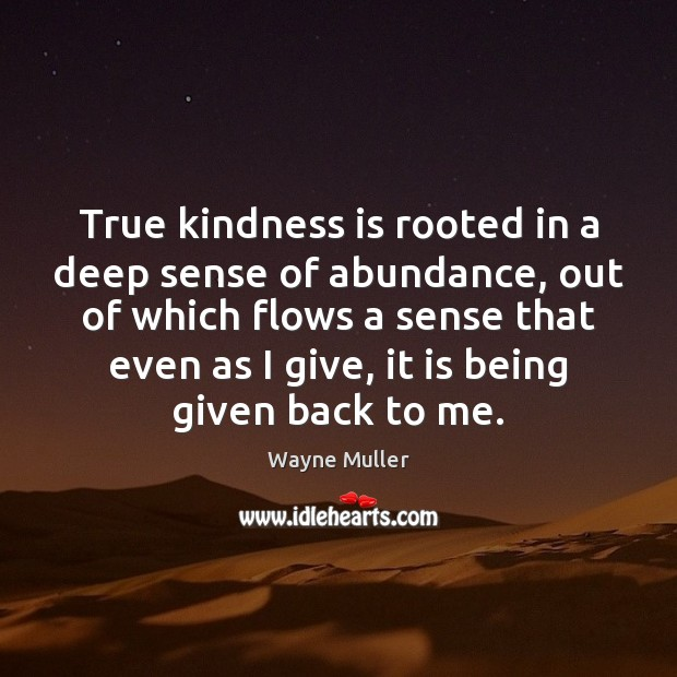 True kindness is rooted in a deep sense of abundance, out of Image