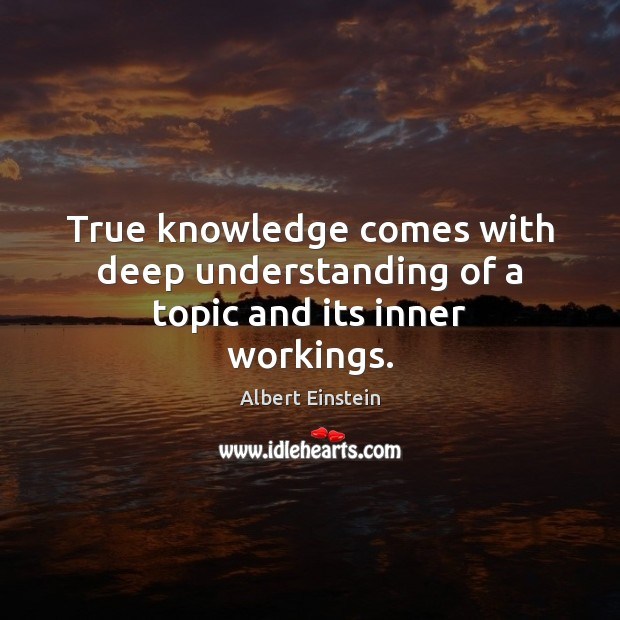 Image, True knowledge comes with deep understanding of a topic and its inner workings.