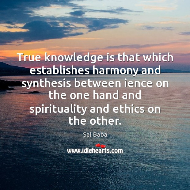 True knowledge is that which establishes harmony and synthesis between ience on Image