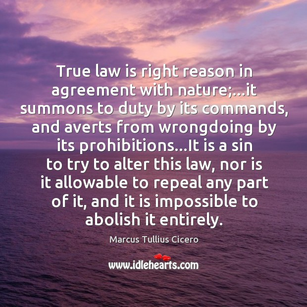 True law is right reason in agreement with nature;…it summons to Image