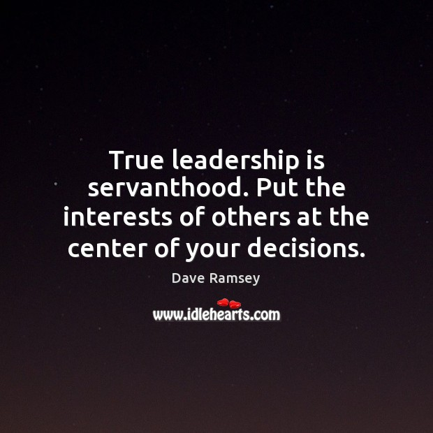 True leadership is servanthood. Put the interests of others at the center Leadership Quotes Image