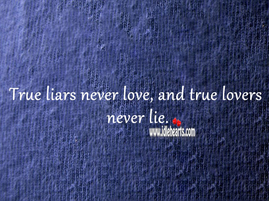 True liars never love, and true lovers never lie. Lie Quotes Image