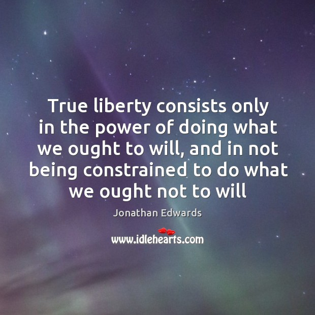 Image, True liberty consists only in the power of doing what we ought