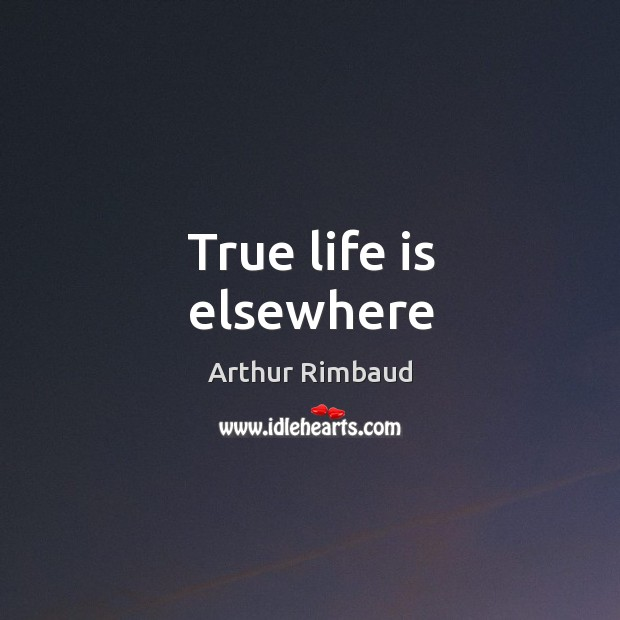 True life is elsewhere Image