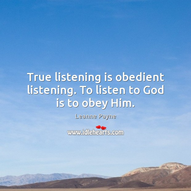 True listening is obedient listening. To listen to God is to obey Him. Image