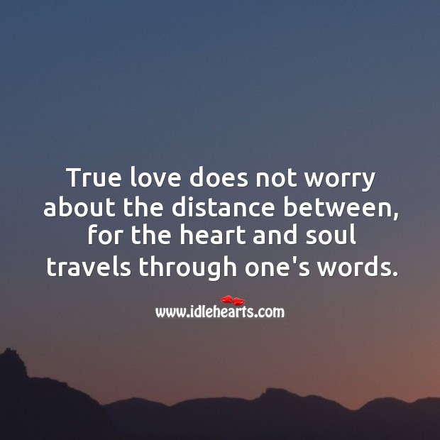 True love does not worry about the distance. True Love Quotes Image