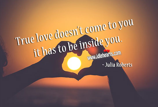 Image, True love doesn't come to you it has to be inside you.