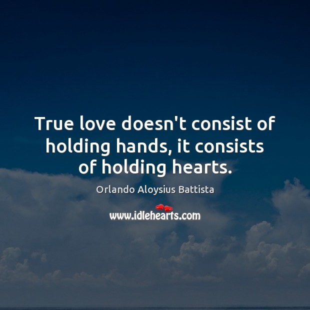 True love doesn't consist of holding hands, it consists of holding hearts. Image