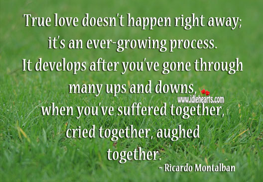 True love doesn't happen right away; it's an ever-growing process. Ricardo Montalban Picture Quote