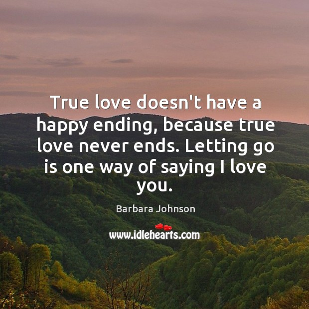 True love doesn't have a happy ending, because true love never ends. Barbara Johnson Picture Quote
