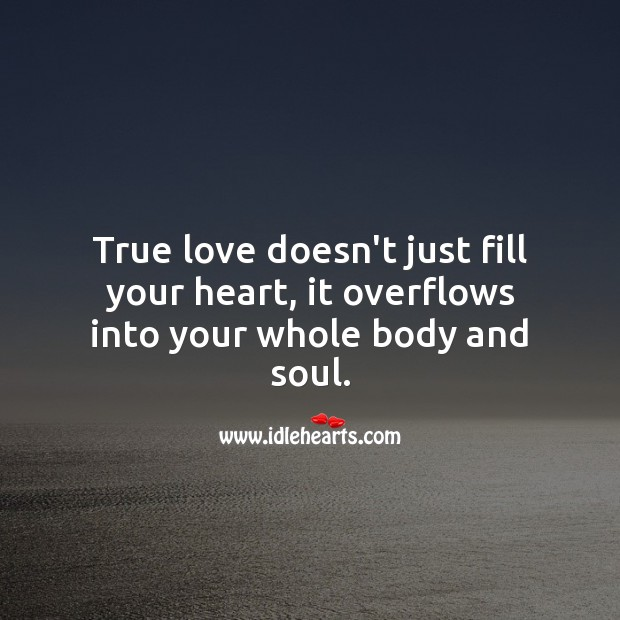 Image, True love doesn't just fill your heart, it overflows.
