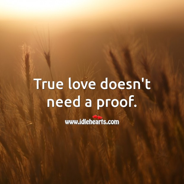 True love doesn't need a proof. True Love Quotes Image