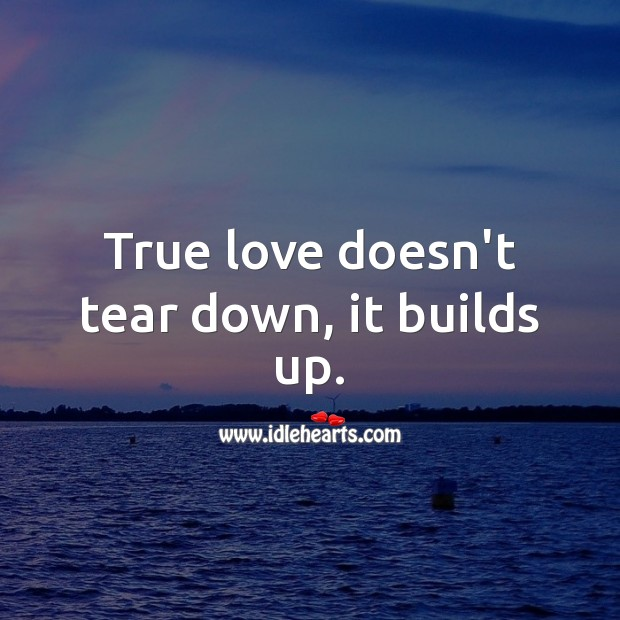 True love doesn't tear down, it builds up. Inspirational Love Quotes Image