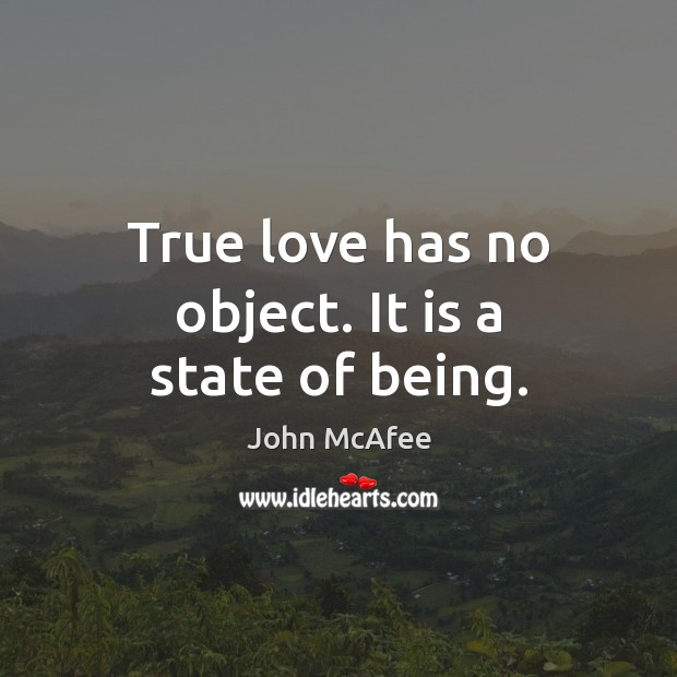 True love has no object. It is a state of being. John McAfee Picture Quote