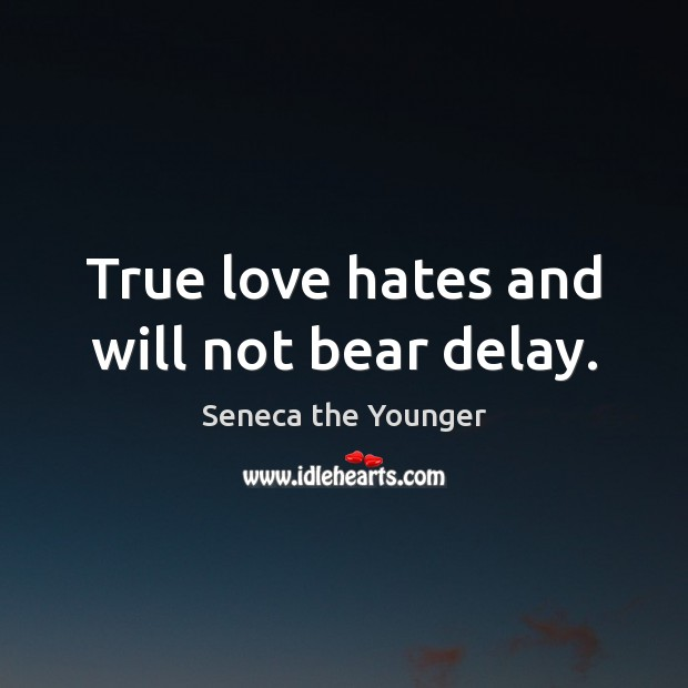 Image, True love hates and will not bear delay.