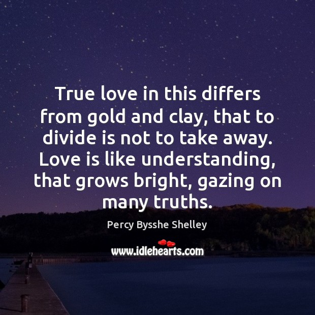 True love in this differs from gold and clay, that to divide Image