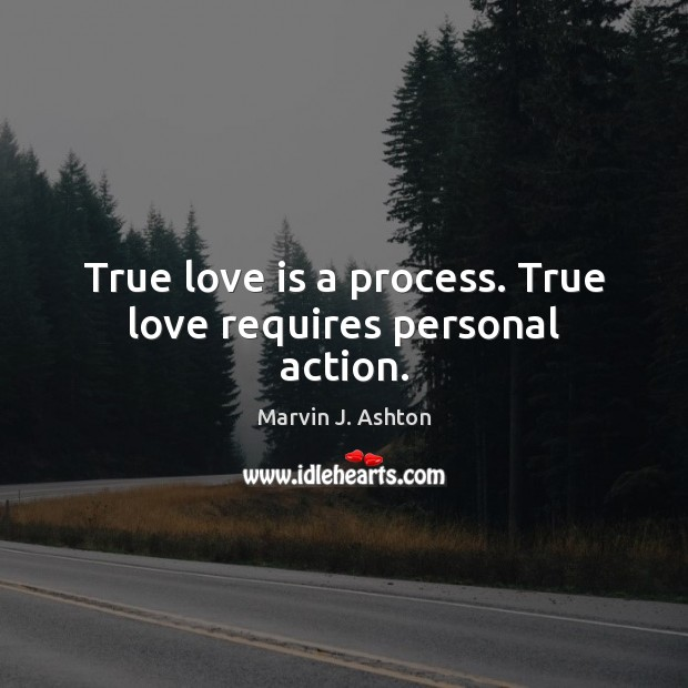True love is a process. True love requires personal action. Image