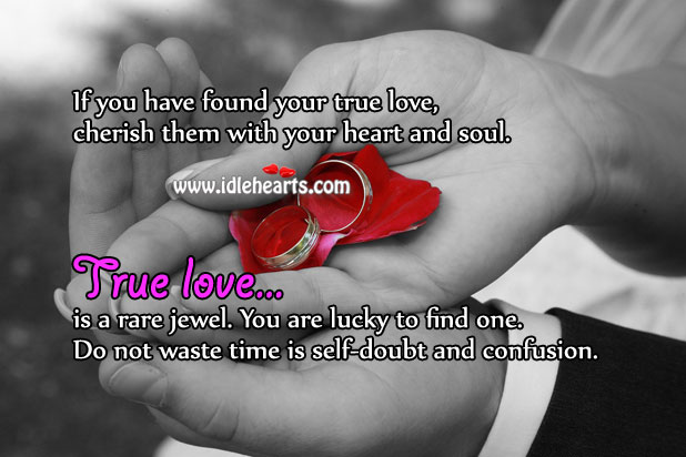 True Love Is A Rare Jewel. Cherish It., Cherish, Confusion, Doubt, Find, Heart, Love, Soul, Time, True, True Love