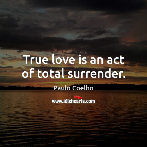 True love is an act of total surrender. Image
