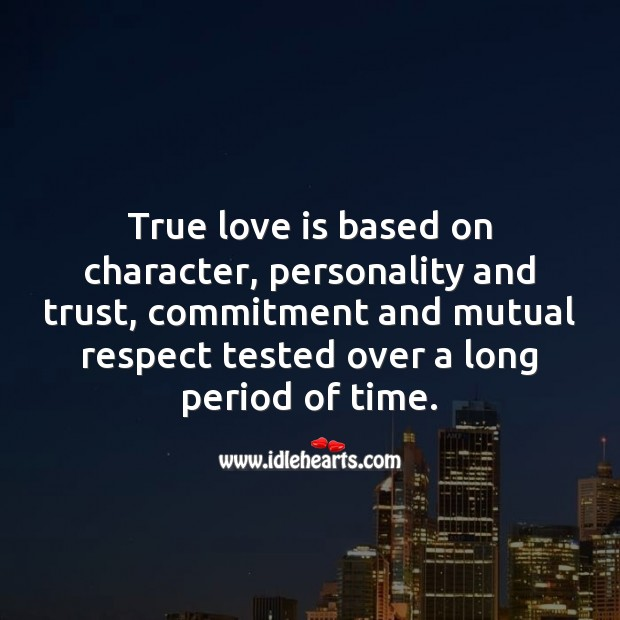 True love is based on character, trust, commitment and mutual respect. Respect Quotes Image