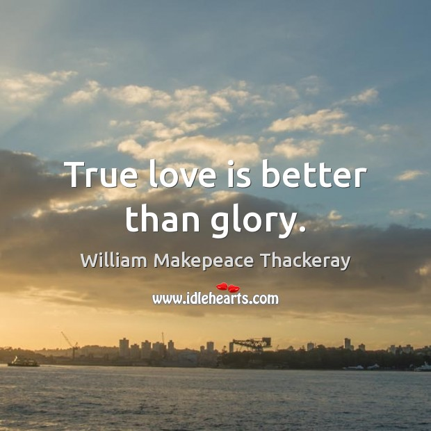 True love is better than glory. Image