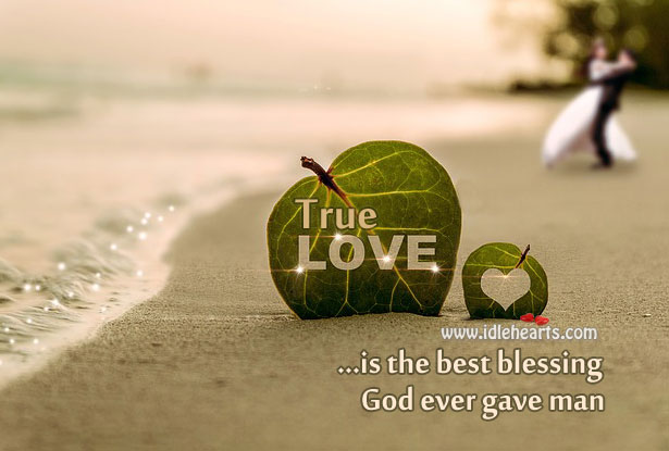 Image, True love is the best blessing God ever gave man.