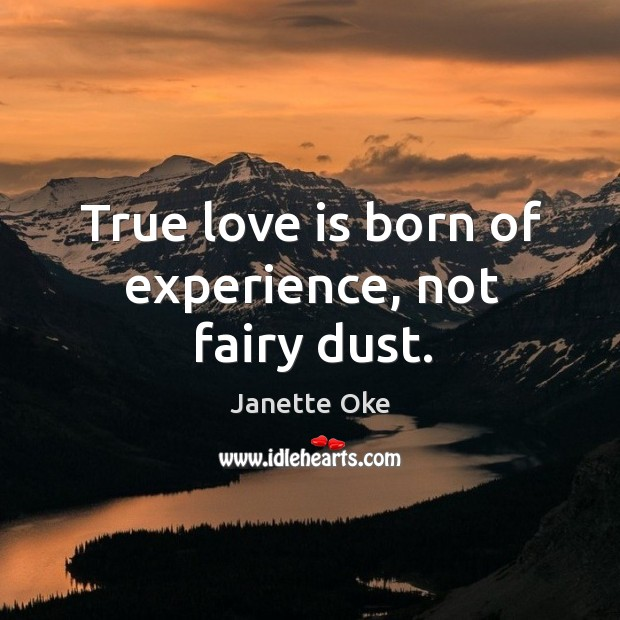 True love is born of experience, not fairy dust. Janette Oke Picture Quote