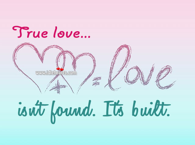 Image, True love isn't found. It's built.