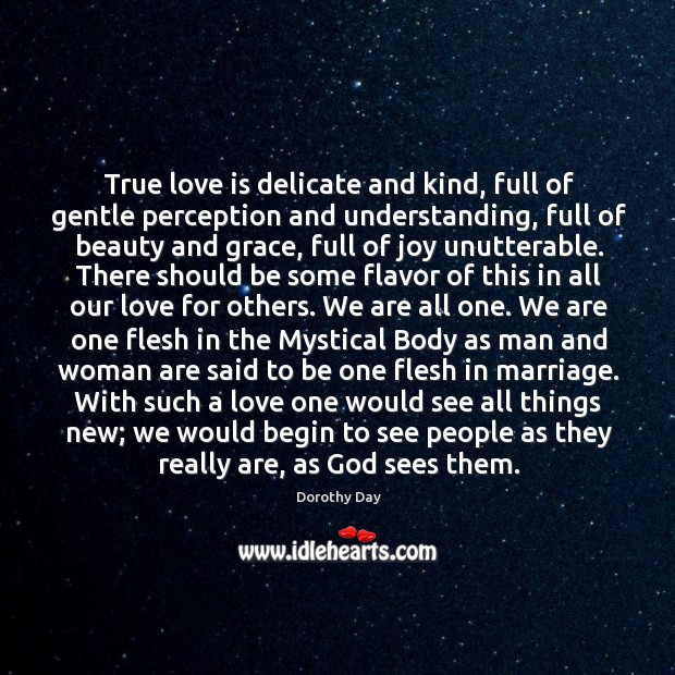 True love is delicate and kind, full of gentle perception and understanding, Dorothy Day Picture Quote