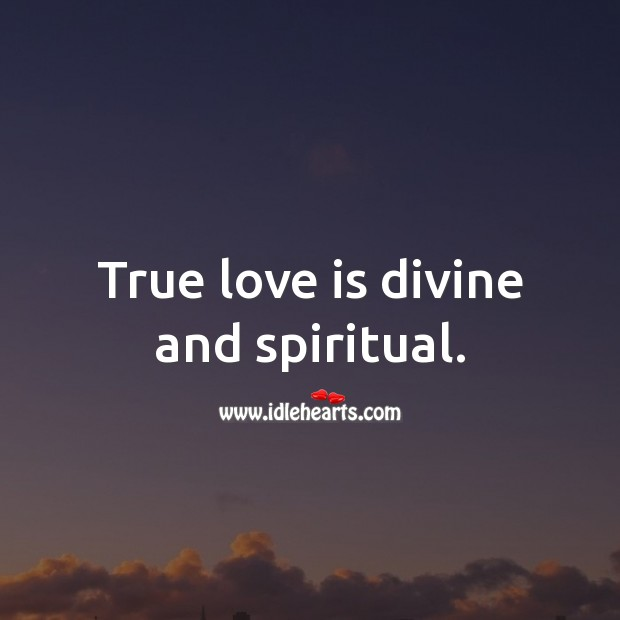 True love is divine and spiritual. Spiritual Love Quotes Image
