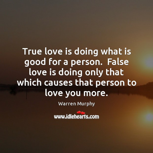 True love is doing what is good for a person.  False love Image