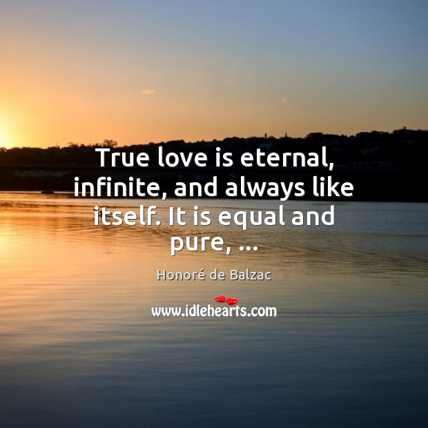 True love is eternal, infinite, and always like itself. It is equal and pure, … Image